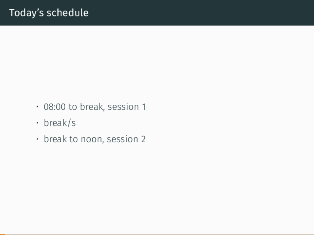 Today's schedule • 08:00 to break, session 1 • ...