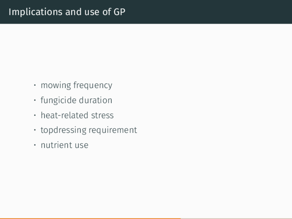 Implications and use of GP • mowing frequency •...