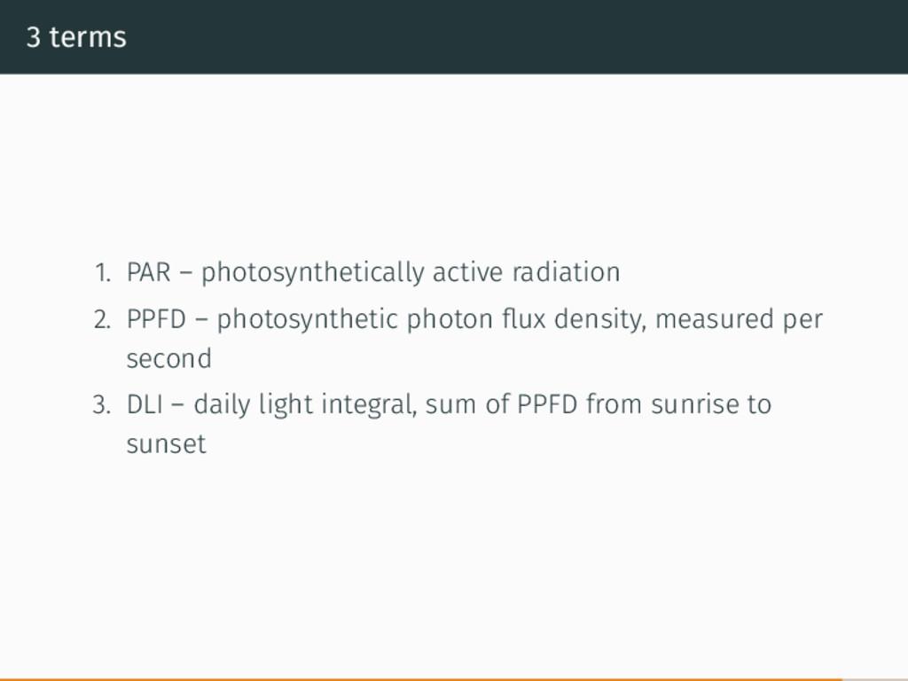 3 terms 1. PAR – photosynthetically active radi...
