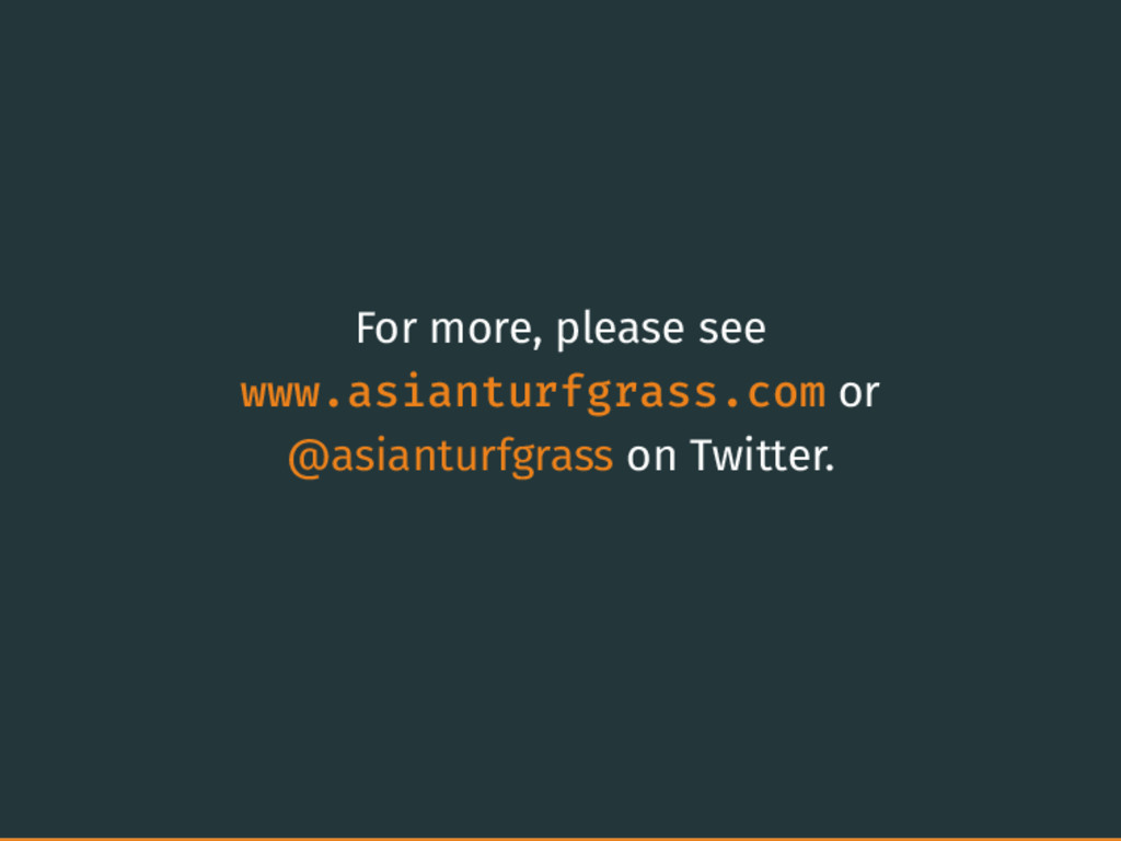 For more, please see www.asianturfgrass.com or ...