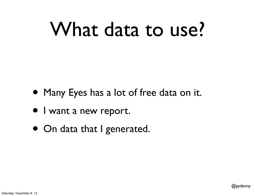 @pydanny What data to use? • Many Eyes has a lo...