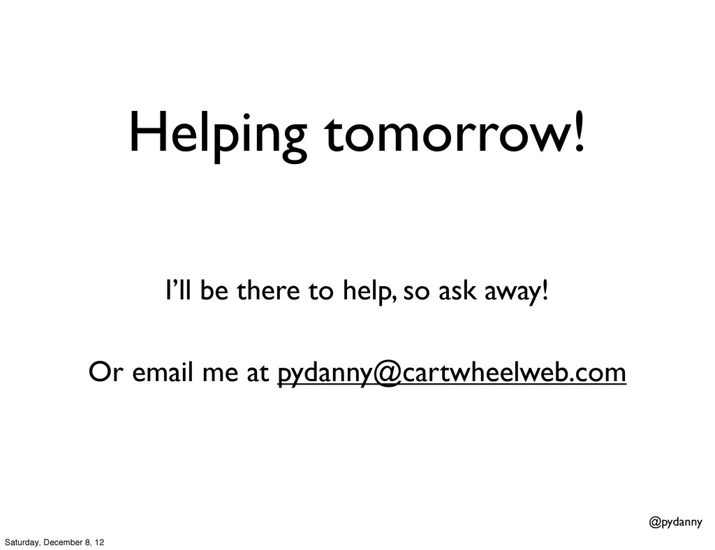 @pydanny Helping tomorrow! I'll be there to hel...