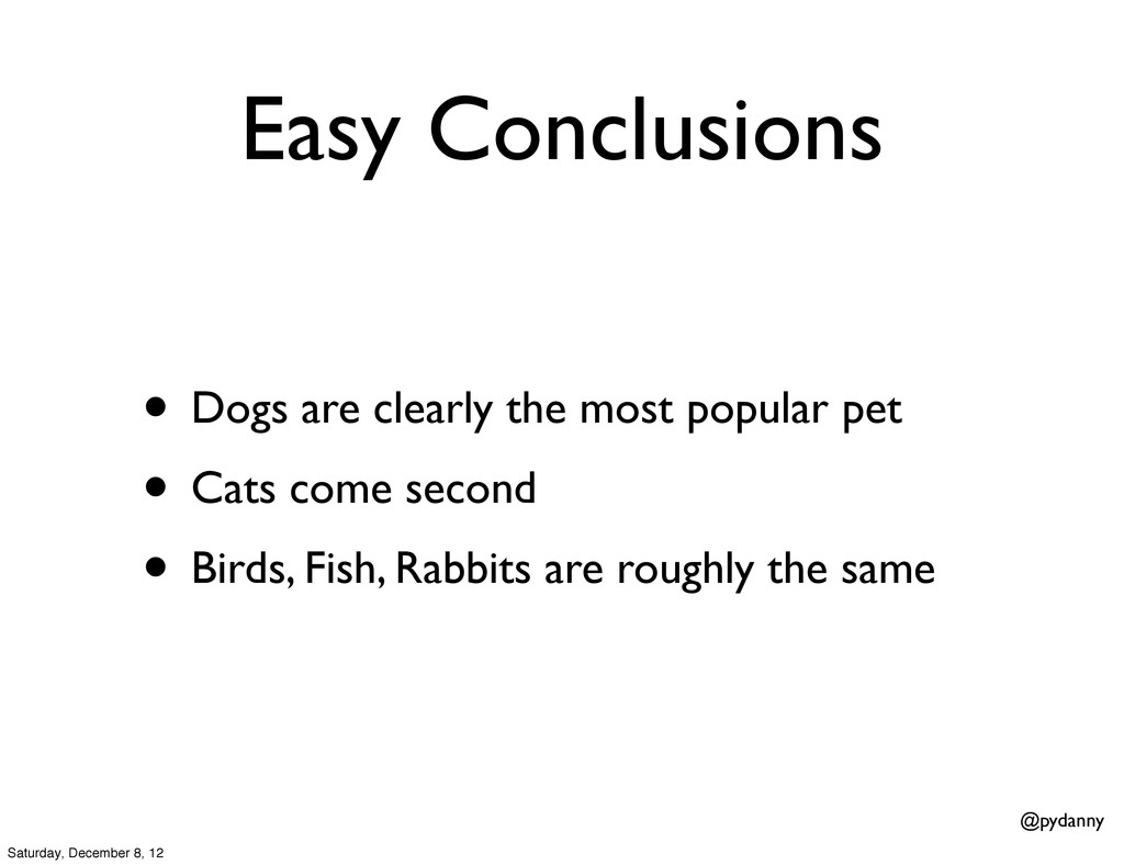 @pydanny Easy Conclusions • Dogs are clearly th...