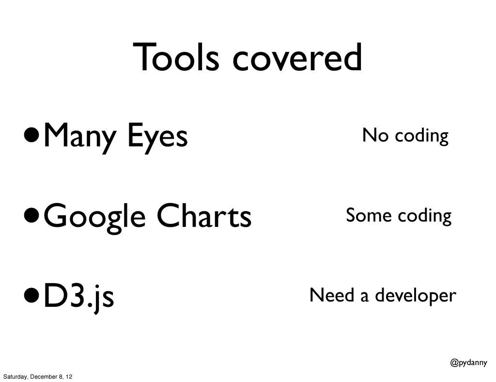 @pydanny Tools covered •Many Eyes •Google Chart...
