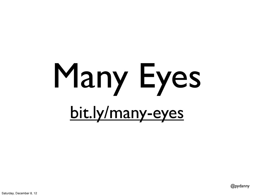 @pydanny Many Eyes bit.ly/many-eyes Saturday, D...