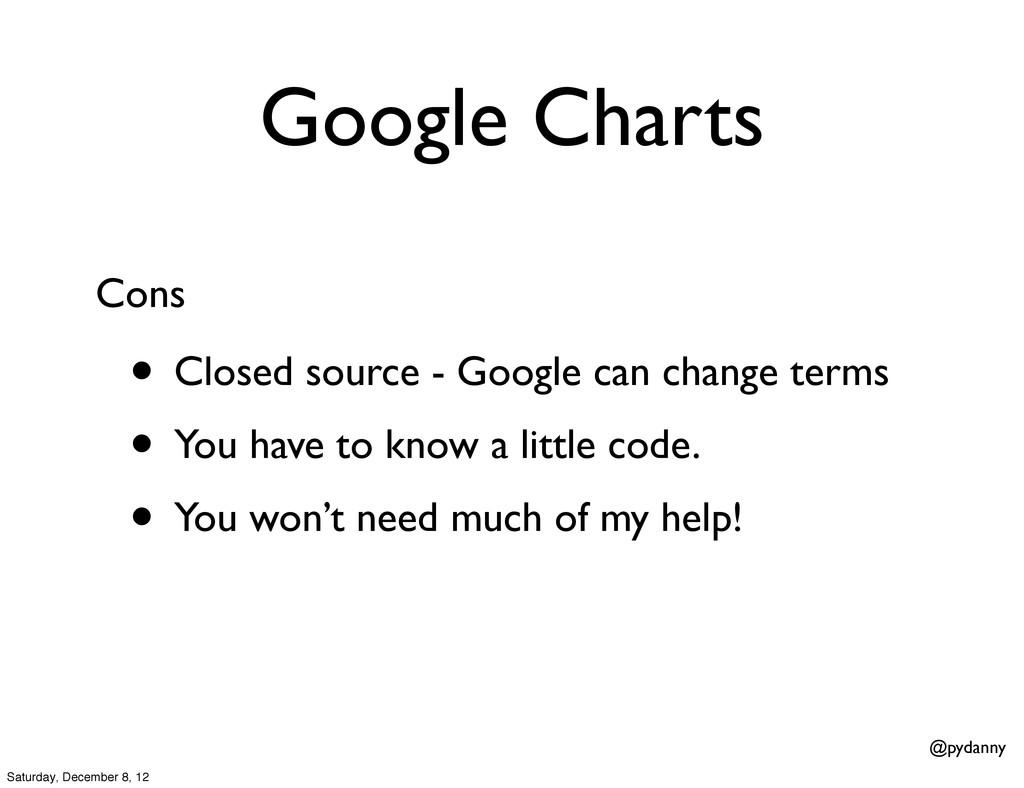 @pydanny Google Charts • Closed source - Google...