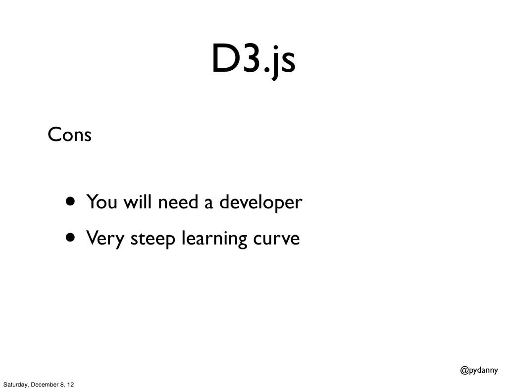 @pydanny D3.js • You will need a developer • Ve...