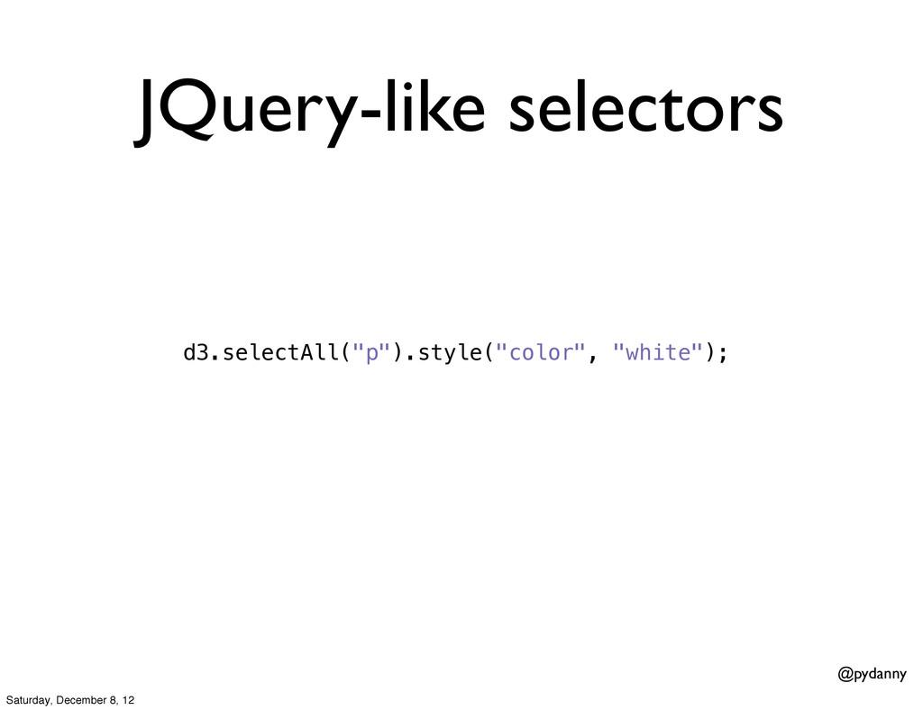 "@pydanny JQuery-like selectors d3.selectAll(""p""..."