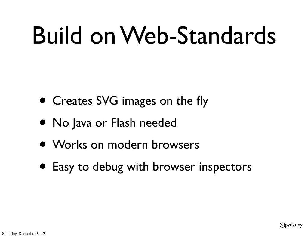@pydanny Build on Web-Standards • Creates SVG i...