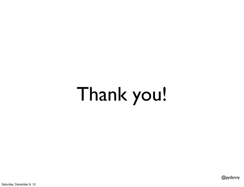 @pydanny Thank you! Saturday, December 8, 12