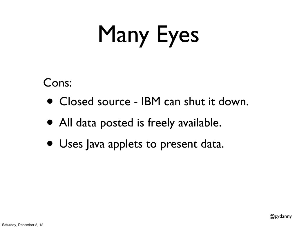 @pydanny Many Eyes • Closed source - IBM can sh...
