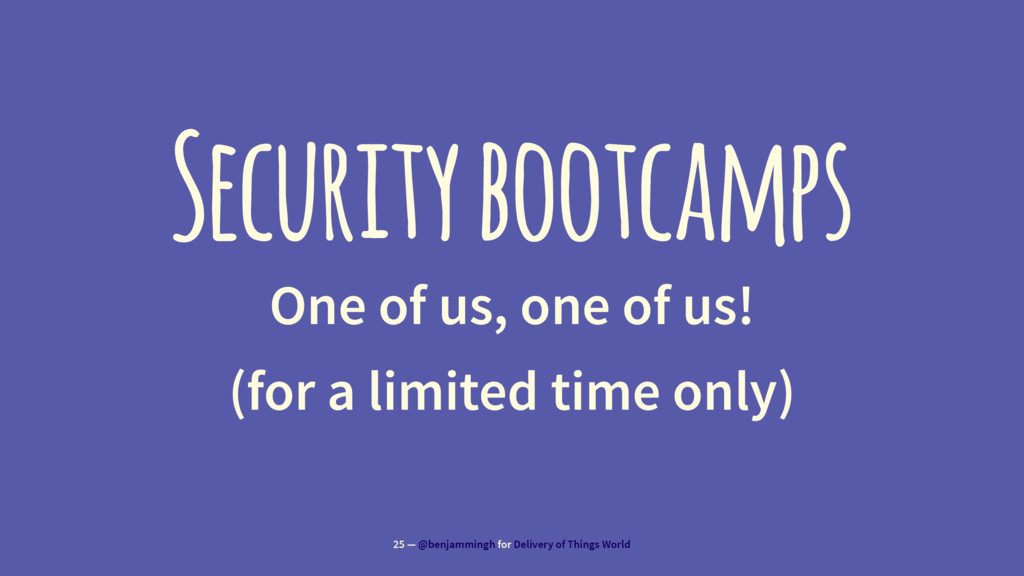 Security bootcamps One of us, one of us! (for a...