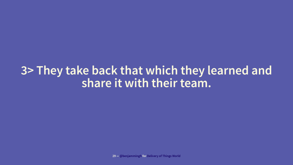 3> They take back that which they learned and s...