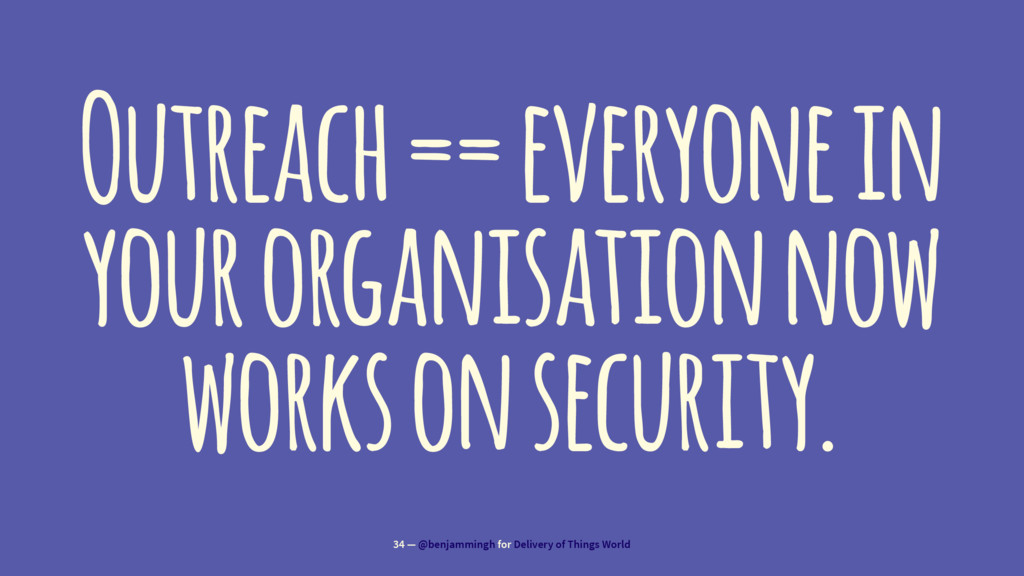 Outreach == everyone in your organisation now w...