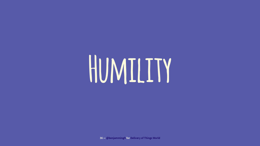 Humility 36 — @benjammingh for Delivery of Thin...