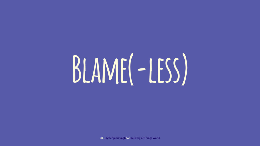 Blame(-less) 38 — @benjammingh for Delivery of ...