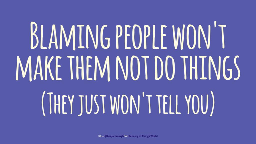 Blaming people won't make them not do things (T...