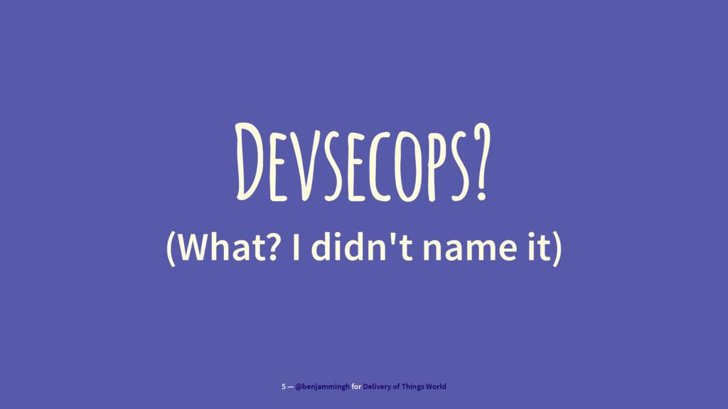 Devsecops? (What? I didn't name it) 5 — @benjam...