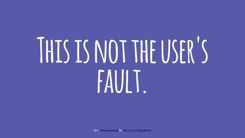 This is not the user's fault. 44 — @benjammingh...