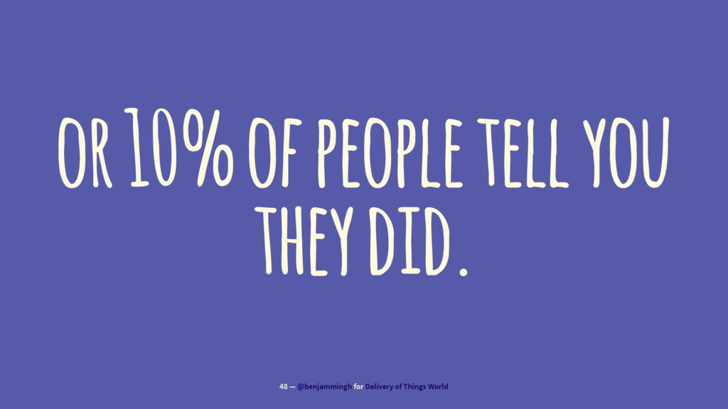 or 10% of people tell you they did. 48 — @benja...