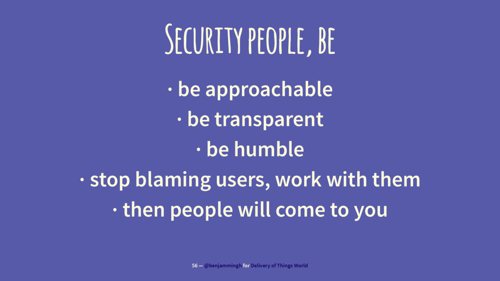 Security people, be · be approachable · be tran...
