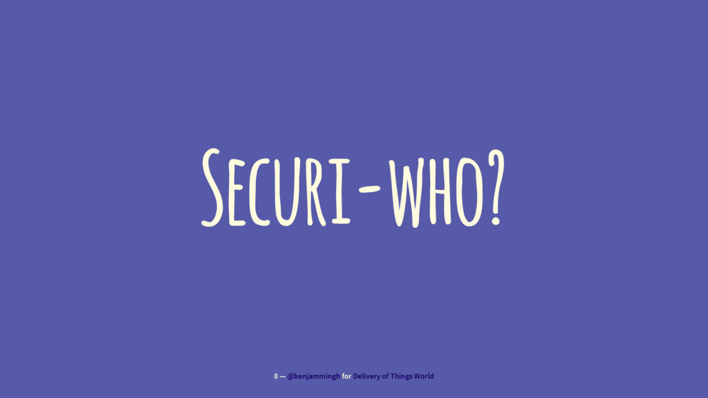 Securi-who? 8 — @benjammingh for Delivery of Th...