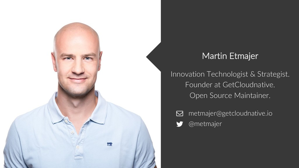 metmajer@getcloudnative.io @metmajer Innovation...
