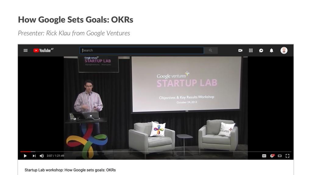 How Google Sets Goals: OKRs Presenter: Rick Kla...