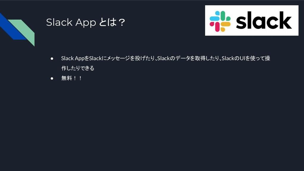 Slack App とは? ● Slack AppをSlackにメッセージを投げたり、Slac...