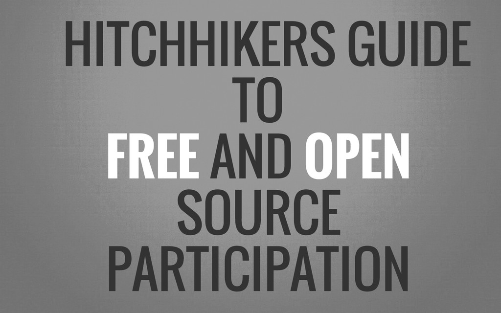 HITCHHIKERS GUIDE TO FREE AND OPEN SOURCE PARTI...