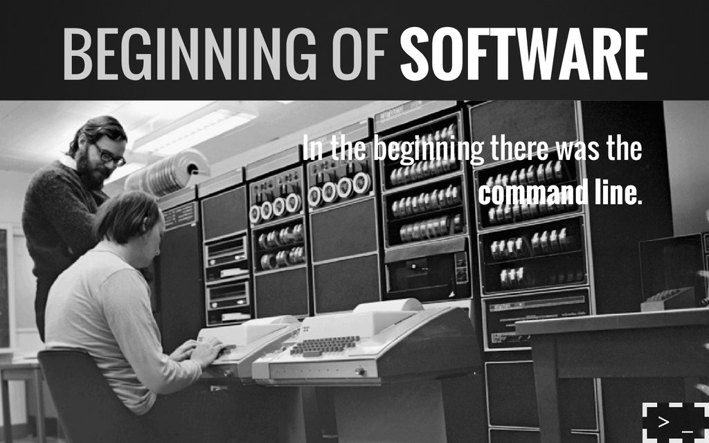 In the beginning there was the command line. BE...