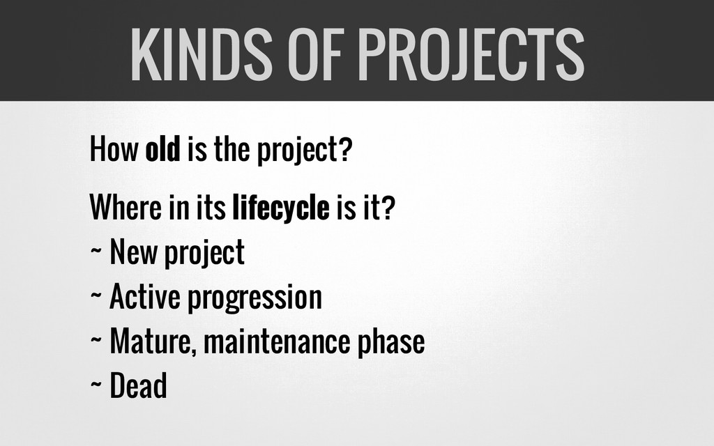 How old is the project? Where in its lifecycle ...