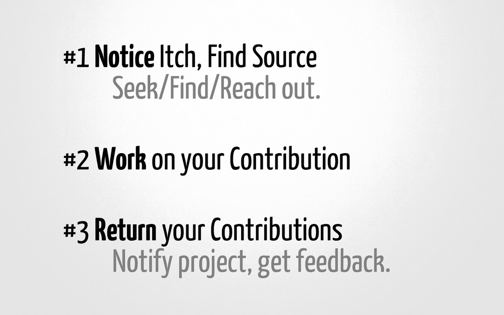 #1 Notice Itch, Find Source Seek/Find/Reach out...