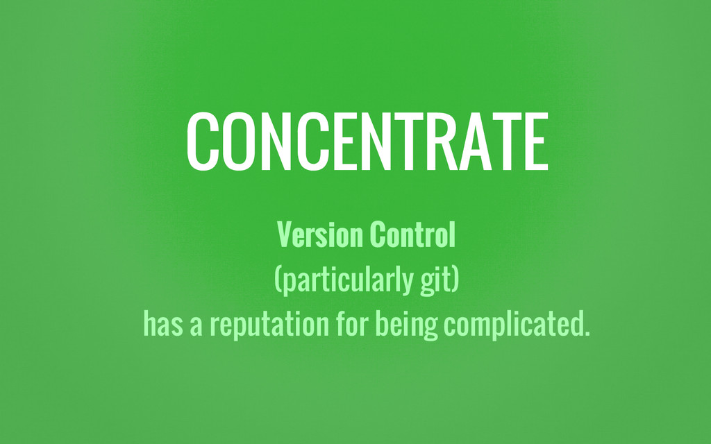 CONCENTRATE Version Control (particularly git) ...