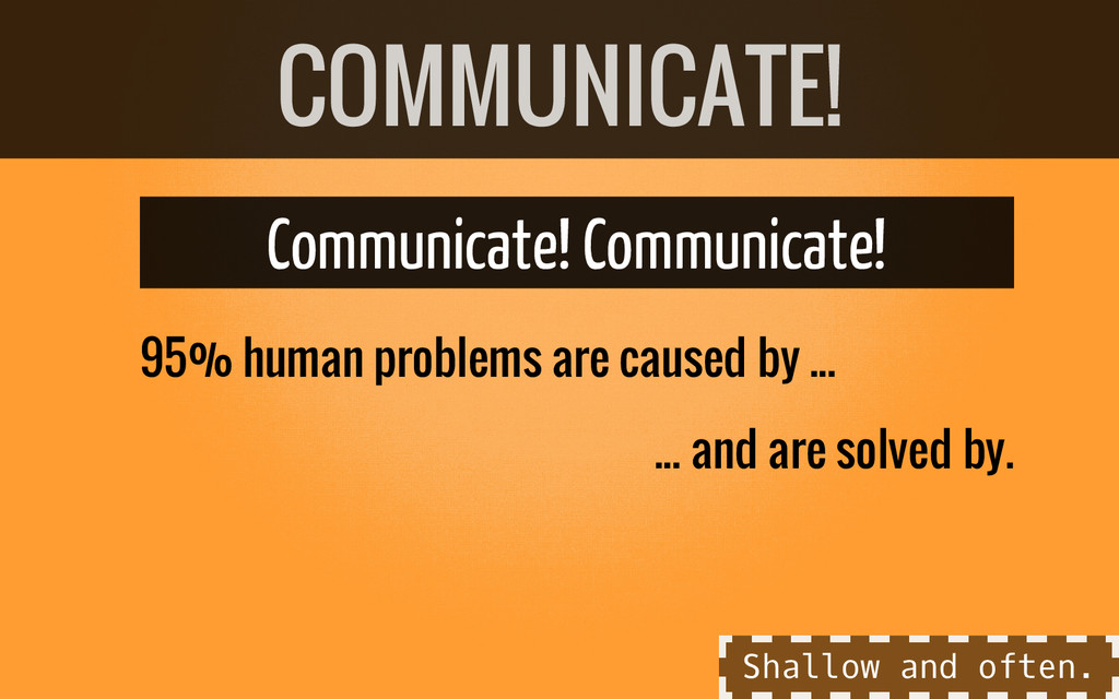 ... and are solved by. Communicate! Communicate...