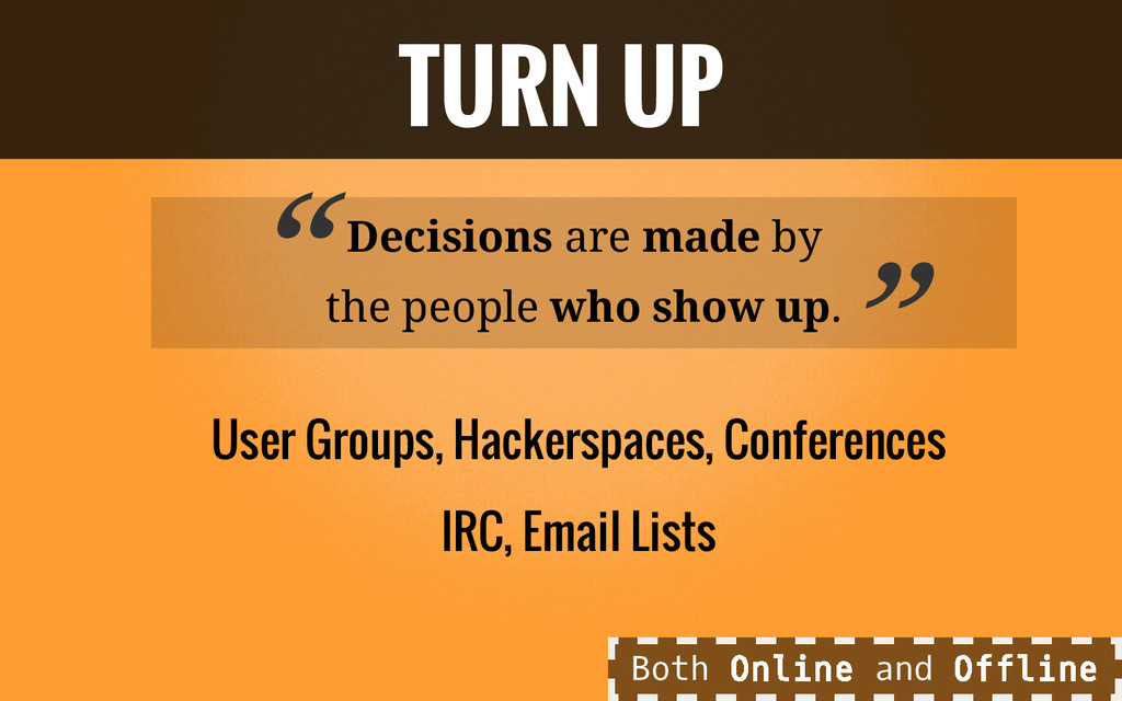 Decisions are made by the people who show up. U...