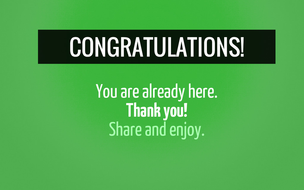 CONGRATULATIONS! You are already here. Thank yo...