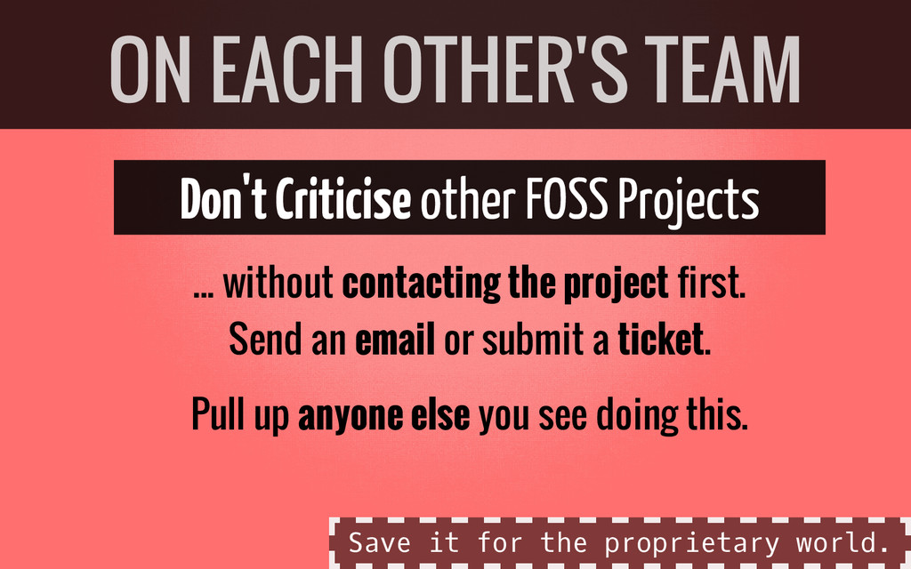 Don't Criticise other FOSS Projects ... without...