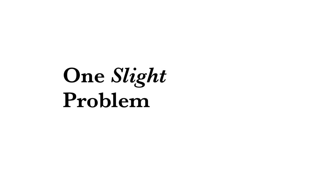 One Slight Problem