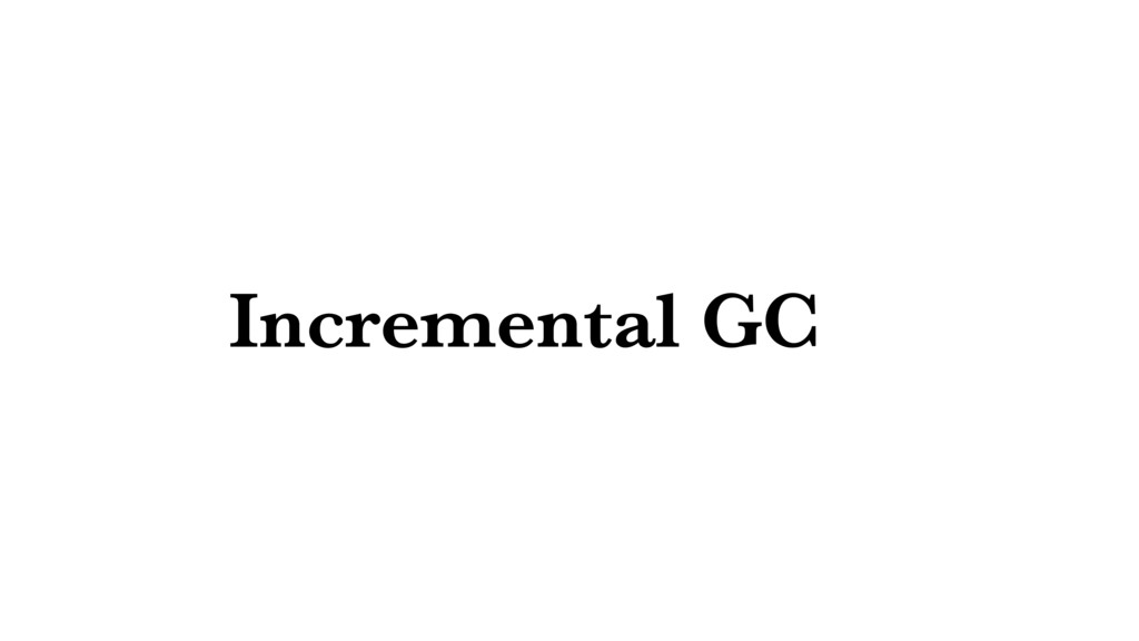 Incremental GC