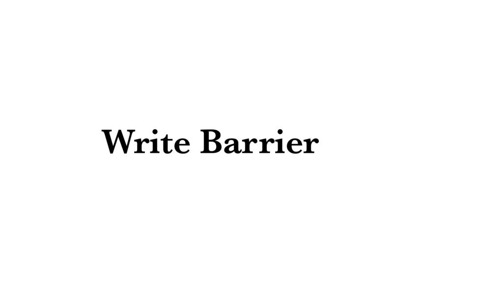 Write Barrier