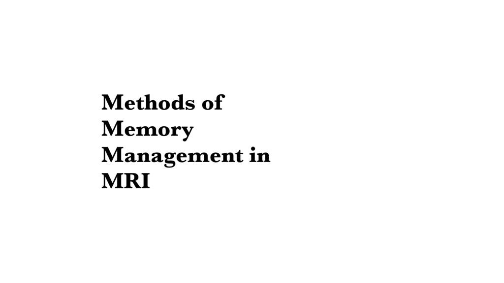 Methods of Memory Management in MRI
