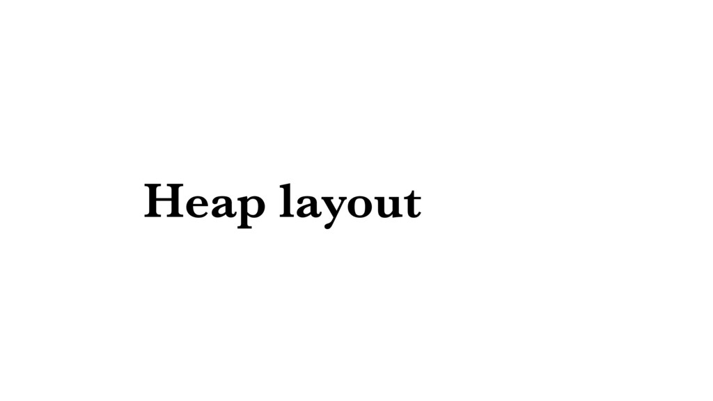 Heap layout