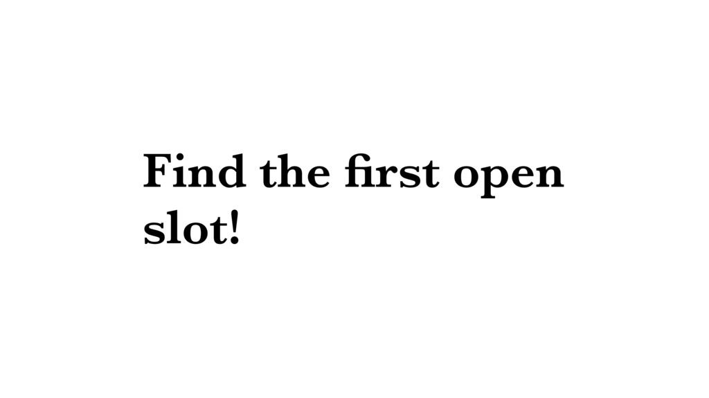 Find the first open slot!