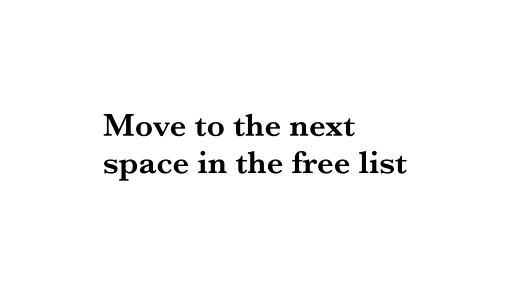 Move to the next space in the free list