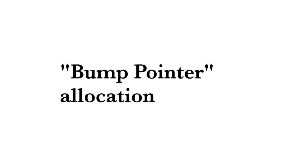"""Bump Pointer"" allocation"