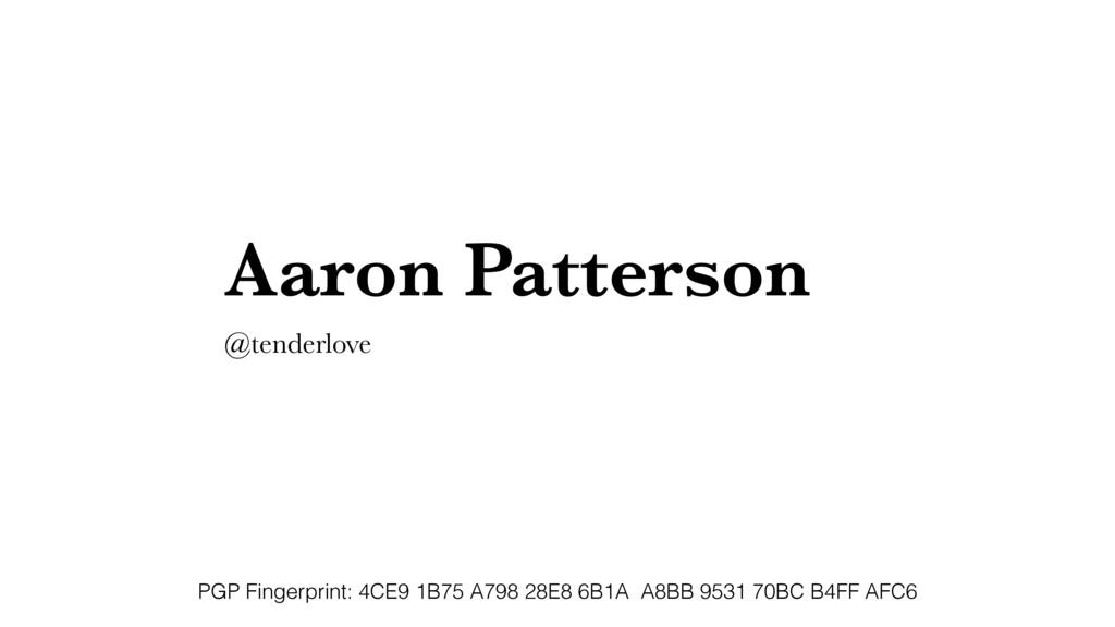 Aaron Patterson @tenderlove PGP Fingerprint: 4C...
