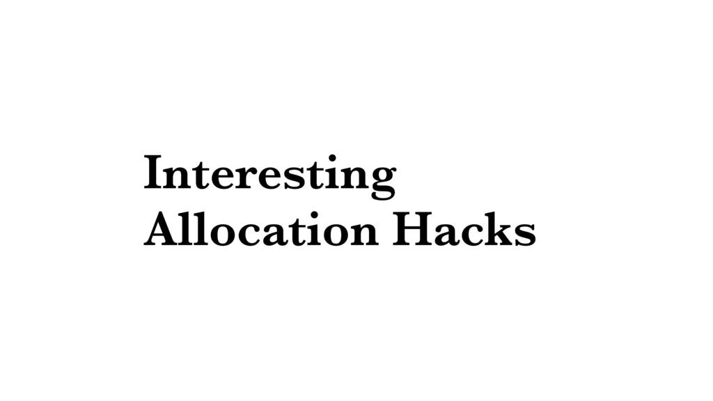 Interesting Allocation Hacks