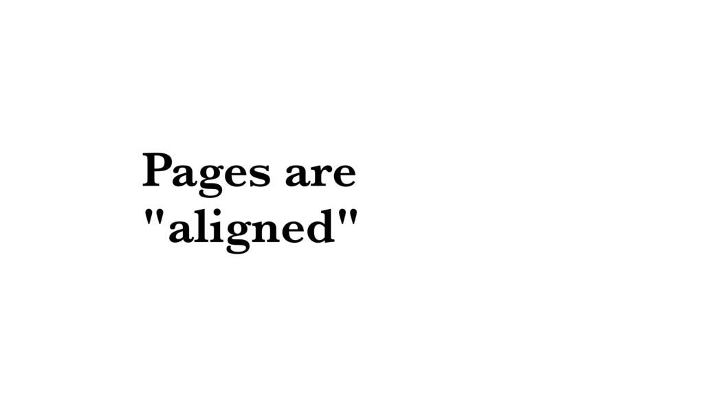 """Pages are """"aligned"""""""
