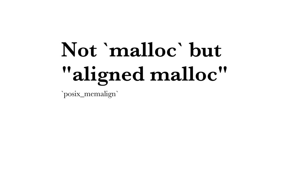 "Not `malloc` but ""aligned malloc"" `posix_memali..."